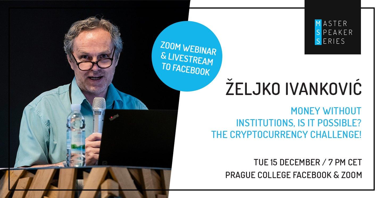 Master Speaker Series: Željko Ivanković, The Cryptocurrency Challenge!